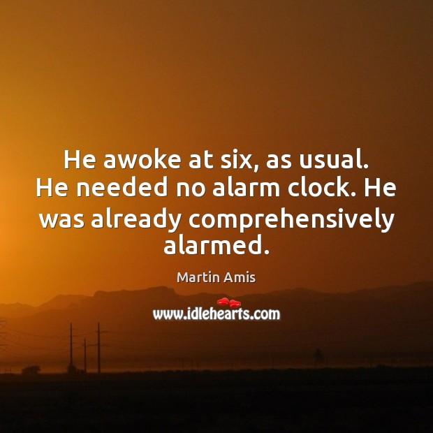 Image, He awoke at six, as usual. He needed no alarm clock. He