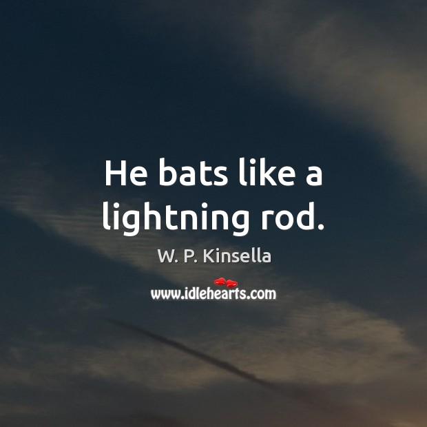 Image, He bats like a lightning rod.
