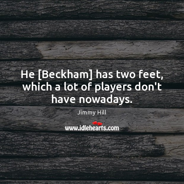 He [Beckham] has two feet, which a lot of players don't have nowadays. Image
