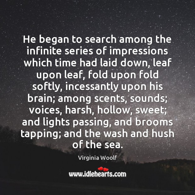 He began to search among the infinite series of impressions which time Virginia Woolf Picture Quote