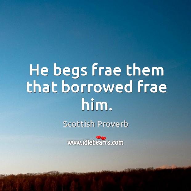 Image, He begs frae them that borrowed frae him.