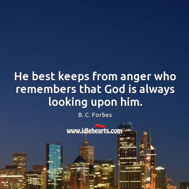 He best keeps from anger who remembers that God is always looking upon him. Image