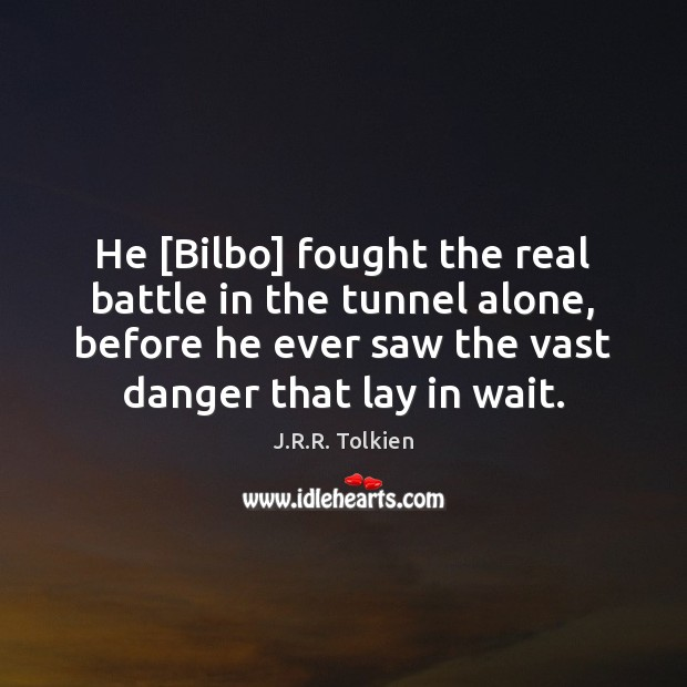 He [Bilbo] fought the real battle in the tunnel alone, before he Image