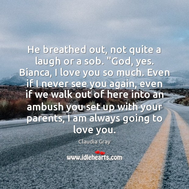 "He breathed out, not quite a laugh or a sob. ""God, yes. Love You So Much Quotes Image"
