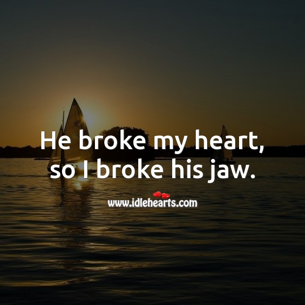 He broke my heart Broken Heart Messages Image