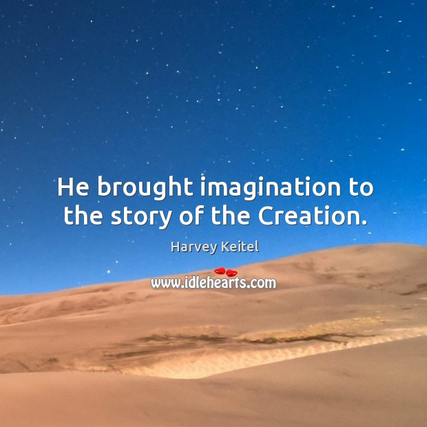 Image, He brought imagination to the story of the creation.