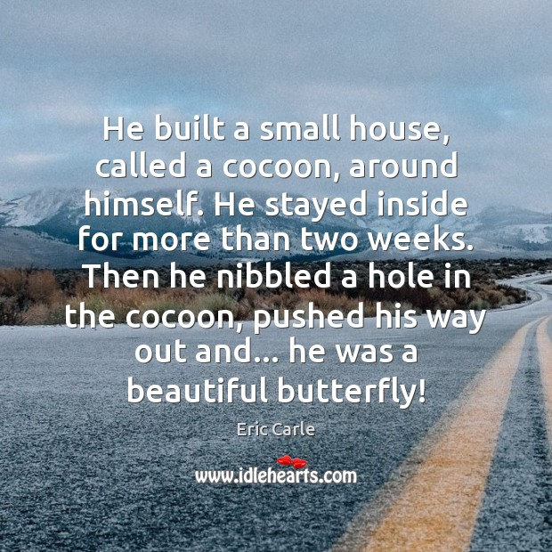 Image, He built a small house, called a cocoon, around himself. He stayed