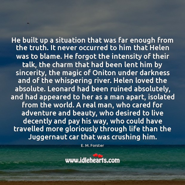 He built up a situation that was far enough from the truth. E. M. Forster Picture Quote