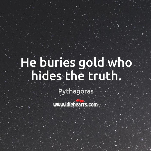 Image, He buries gold who hides the truth.