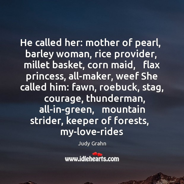 Image, He called her: mother of pearl,   barley woman, rice provider,   millet basket,