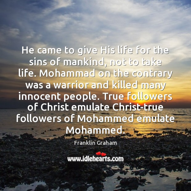 He came to give His life for the sins of mankind, not Franklin Graham Picture Quote