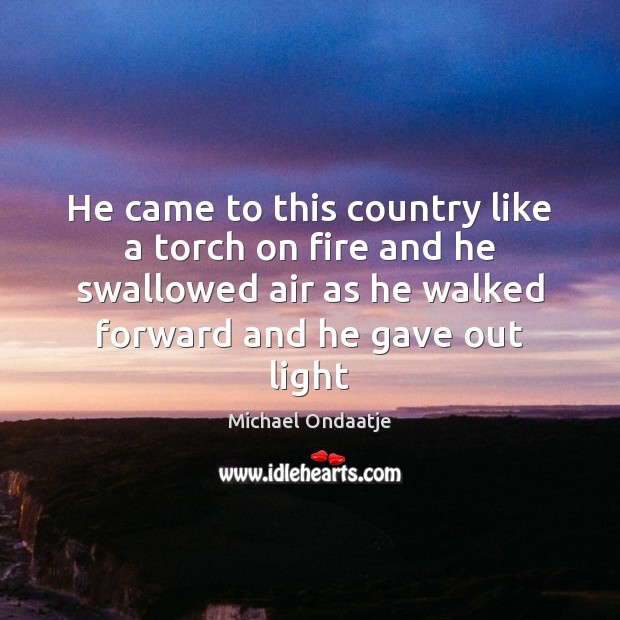 He came to this country like a torch on fire and he Image