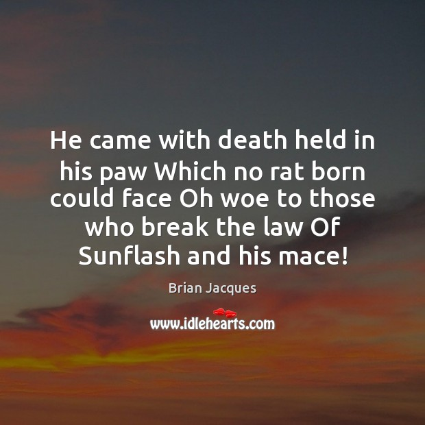 He came with death held in his paw Which no rat born Brian Jacques Picture Quote