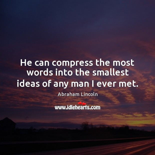 Image, He can compress the most words into the smallest ideas of any man I ever met.