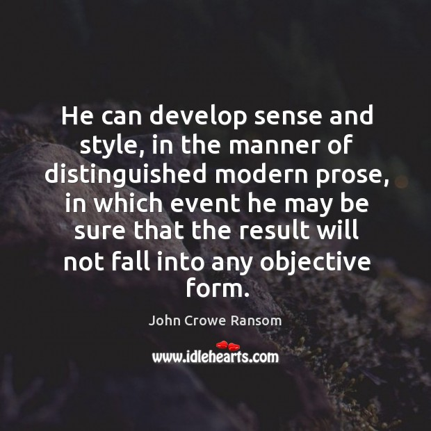 He can develop sense and style, in the manner of distinguished modern prose Image