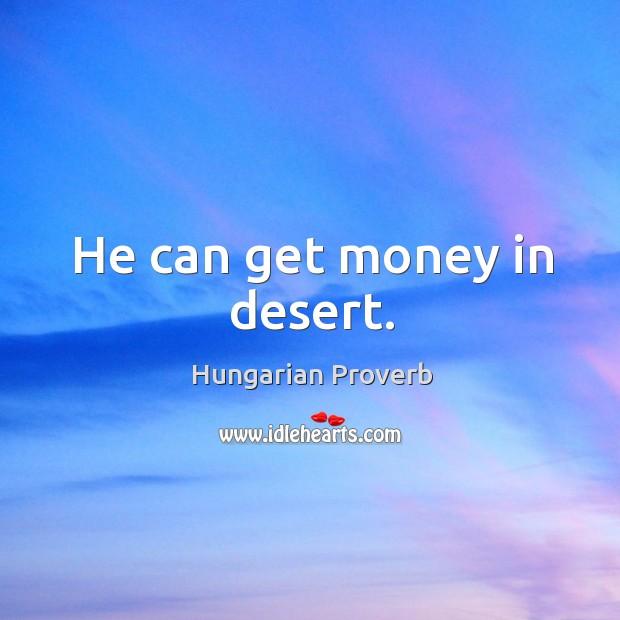 Image, He can get money in desert.