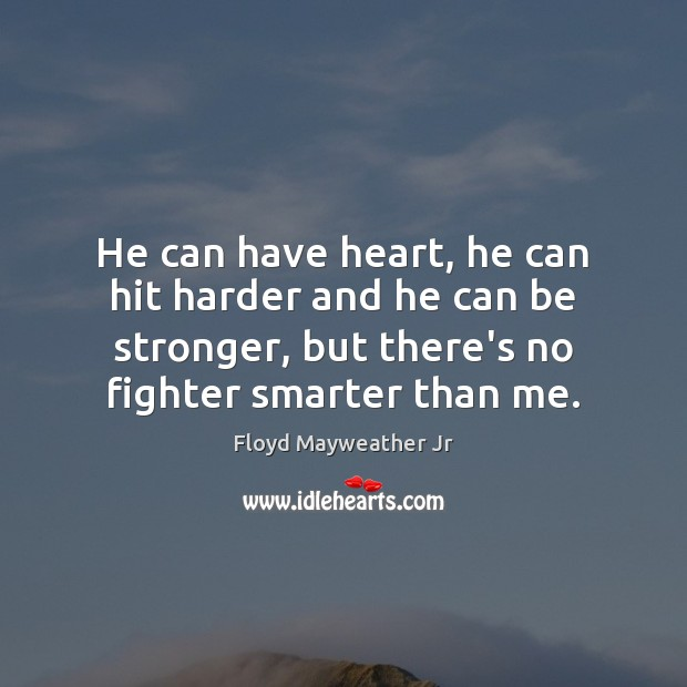 He can have heart, he can hit harder and he can be Floyd Mayweather Jr Picture Quote