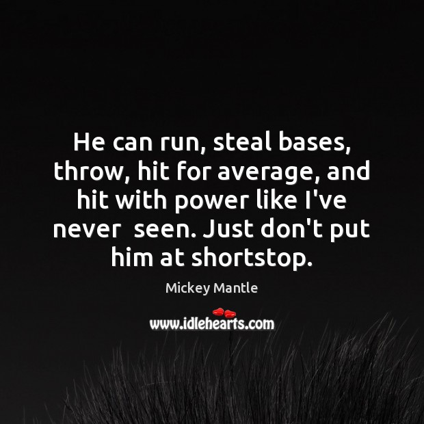 He can run, steal bases, throw, hit for average, and hit with Mickey Mantle Picture Quote