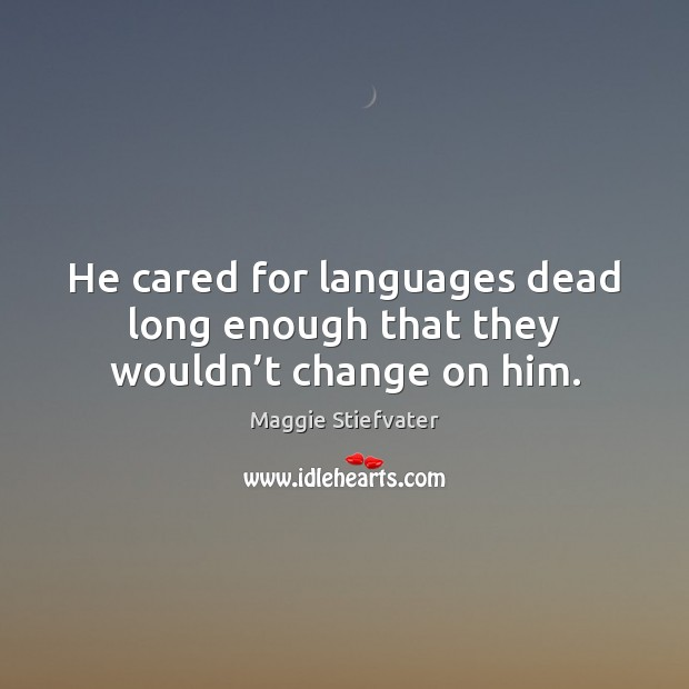 He cared for languages dead long enough that they wouldn't change on him. Image