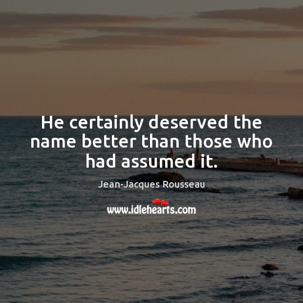 He certainly deserved the name better than those who had assumed it. Image