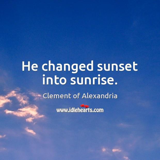 He changed sunset into sunrise. Image