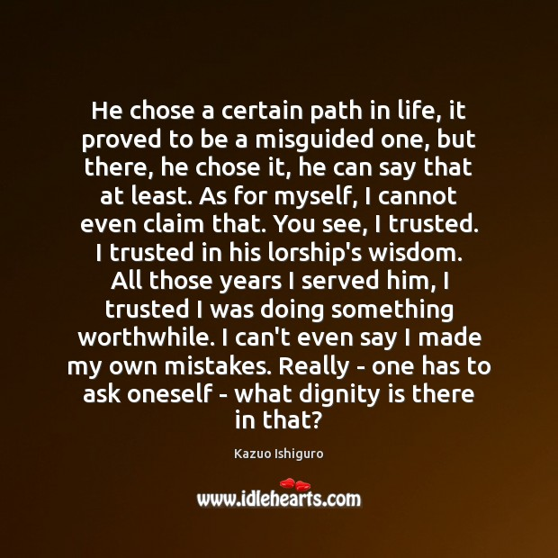 He chose a certain path in life, it proved to be a Dignity Quotes Image