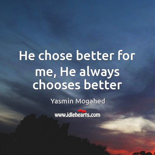 Image, He chose better for me, He always chooses better