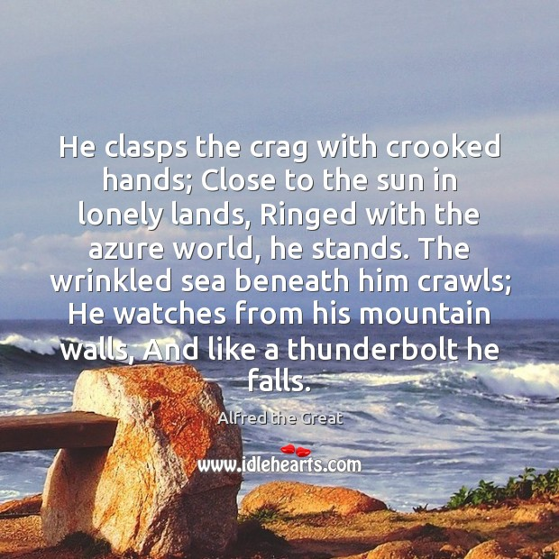 Image, He clasps the crag with crooked hands; Close to the sun in