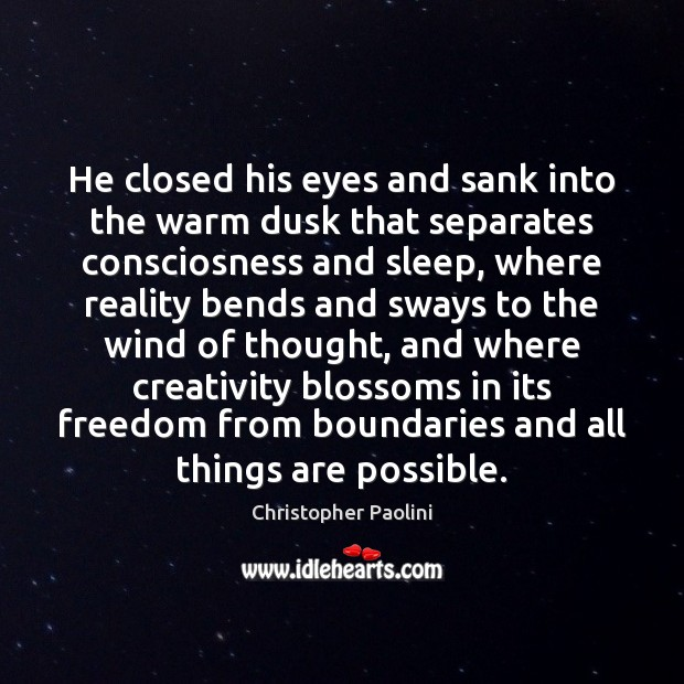 He closed his eyes and sank into the warm dusk that separates Christopher Paolini Picture Quote