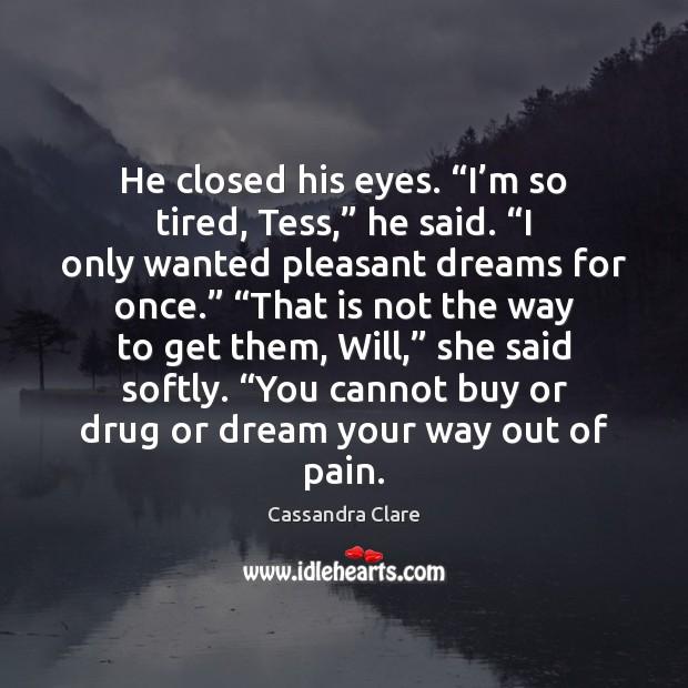 "He closed his eyes. ""I'm so tired, Tess,"" he said. ""I Image"