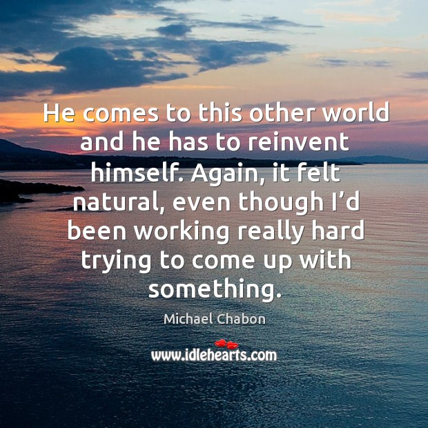 He comes to this other world and he has to reinvent himself. Image