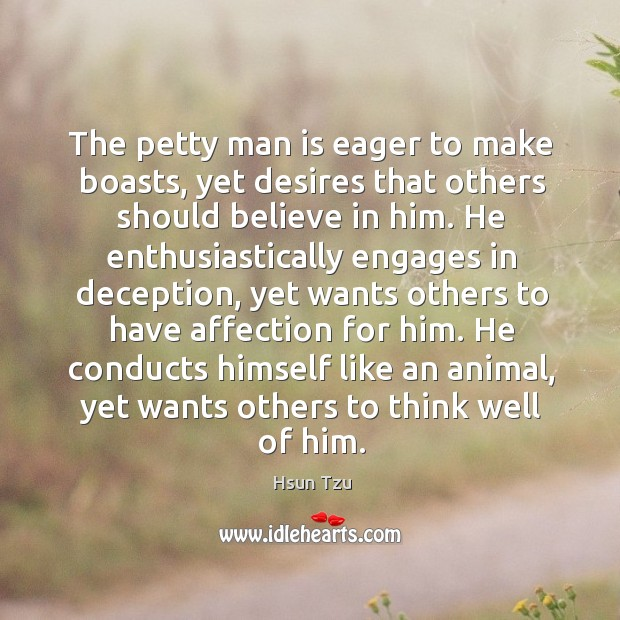 He conducts himself like an animal, yet wants others to think well of him. Believe in Him Quotes Image