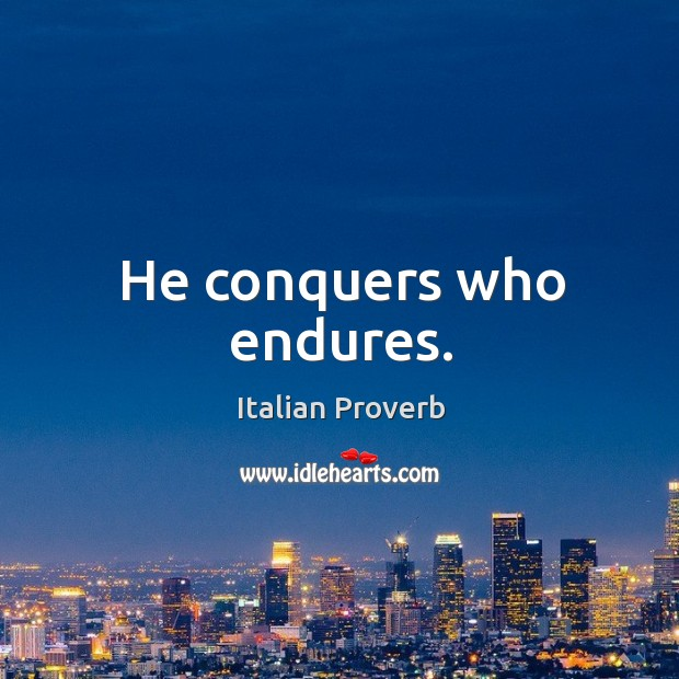 Image, He conquers who endures.