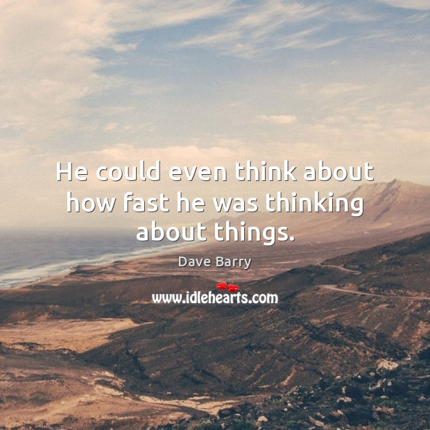 He could even think about how fast he was thinking about things. Image