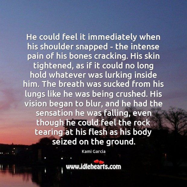He could feel it immediately when his shoulder snapped – the intense Image