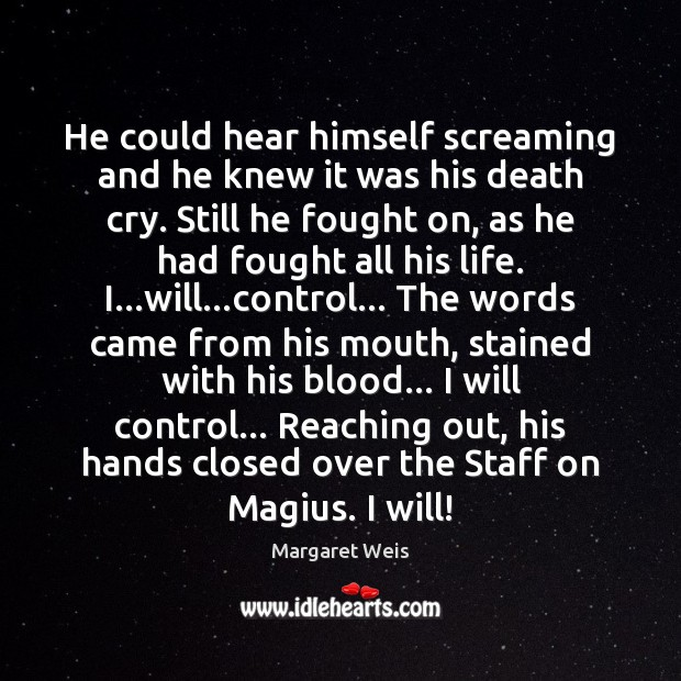 He could hear himself screaming and he knew it was his death Image