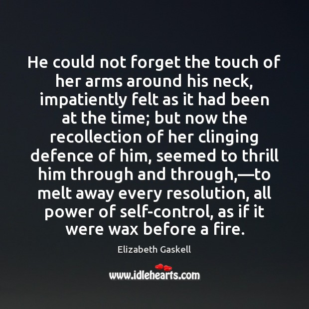 He could not forget the touch of her arms around his neck, Elizabeth Gaskell Picture Quote