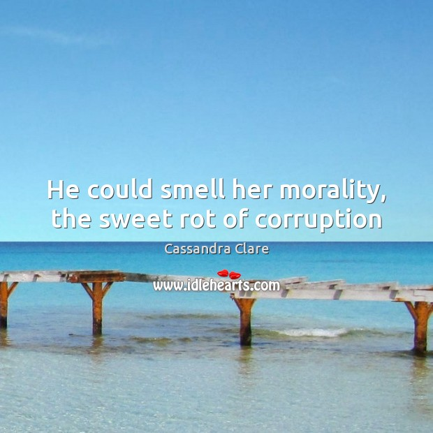 He could smell her morality, the sweet rot of corruption Image