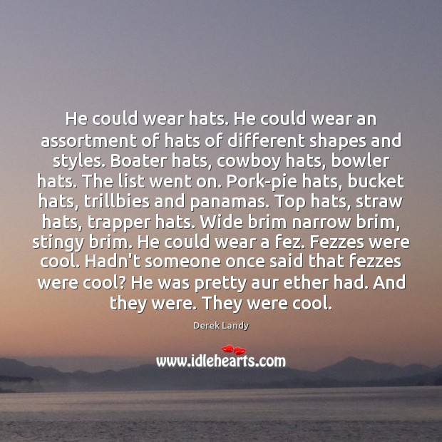 Image, He could wear hats. He could wear an assortment of hats of