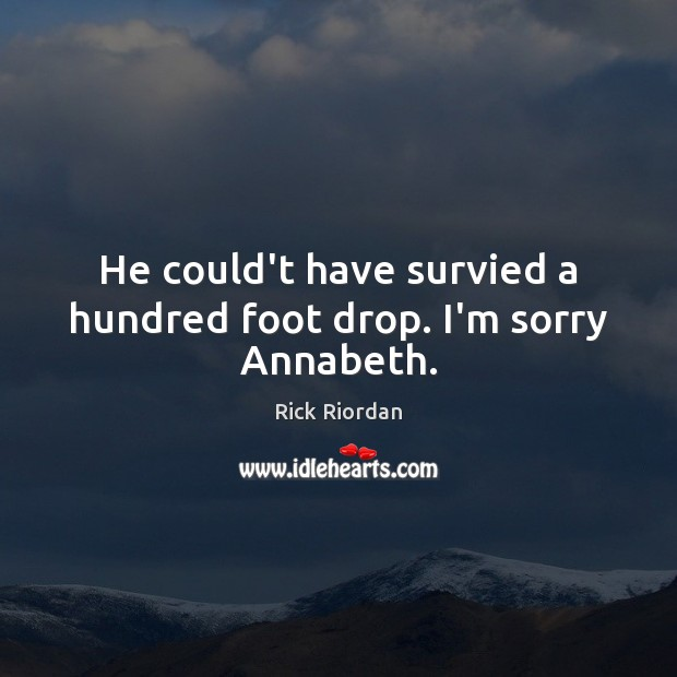 He could't have survied a hundred foot drop. I'm sorry Annabeth. Image
