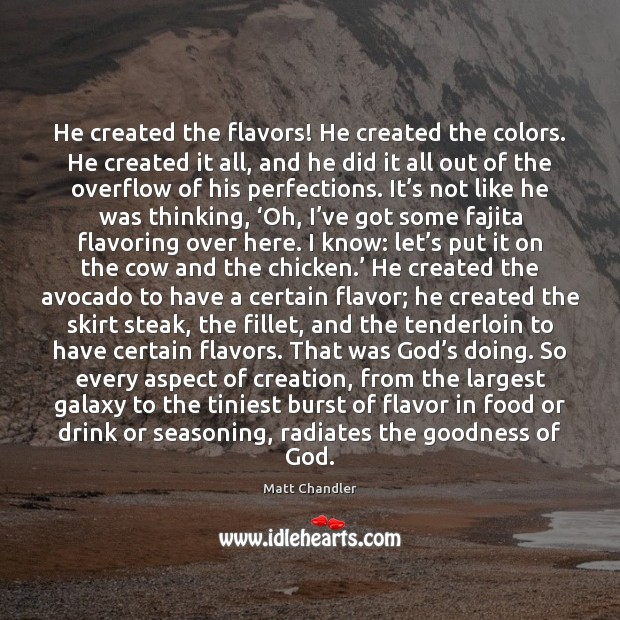 Image, He created the flavors! He created the colors. He created it all,