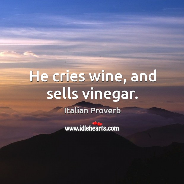 Image, He cries wine, and sells vinegar.
