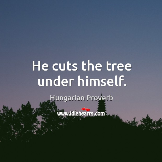 He cuts the tree under himself. Image