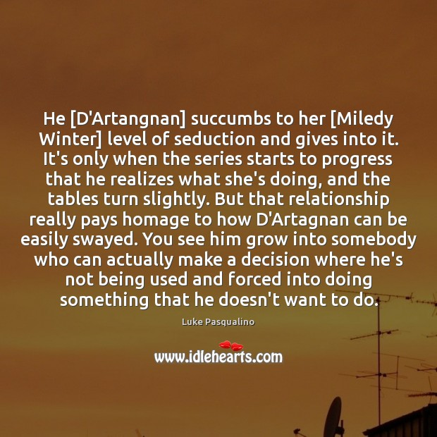 He [D'Artangnan] succumbs to her [Miledy Winter] level of seduction and gives Winter Quotes Image