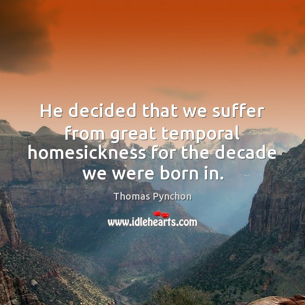 Image, He decided that we suffer from great temporal homesickness for the decade we were born in.