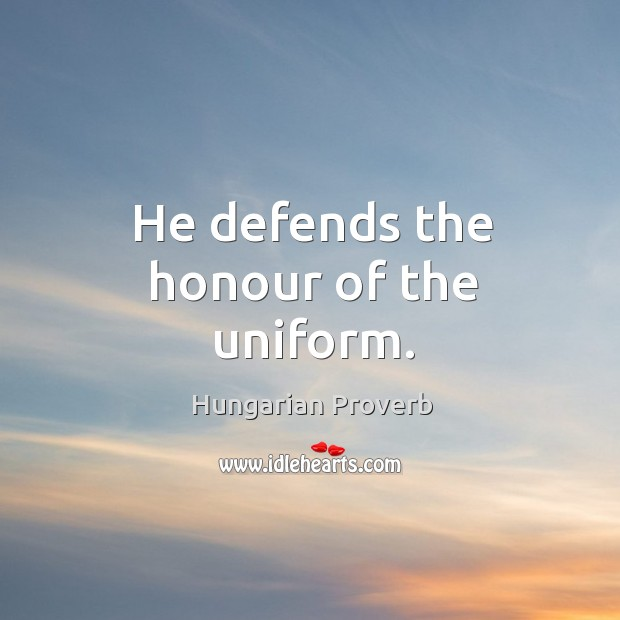 He defends the honour of the uniform. Image