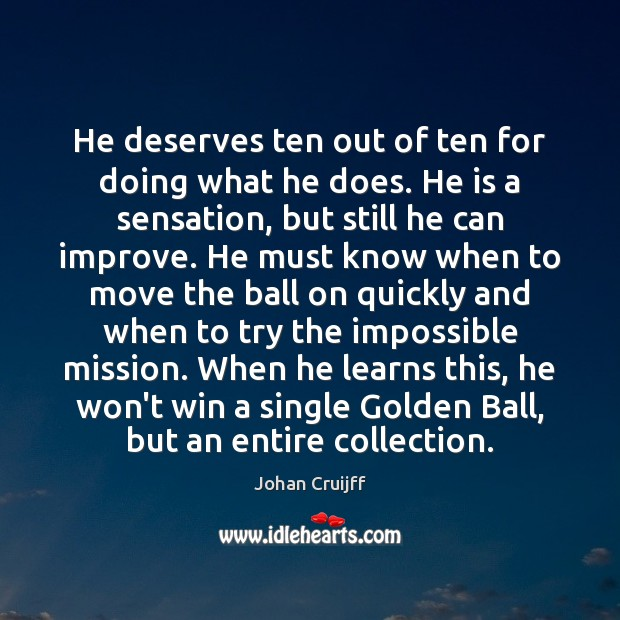 He deserves ten out of ten for doing what he does. He Johan Cruijff Picture Quote