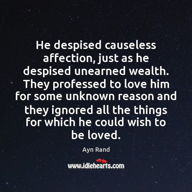 Image, He despised causeless affection, just as he despised unearned wealth. They professed