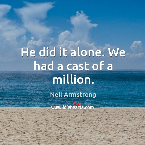 He did it alone. We had a cast of a million. Image