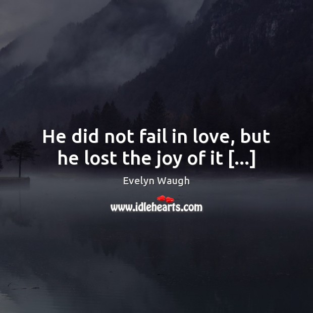 Image, He did not fail in love, but he lost the joy of it […]